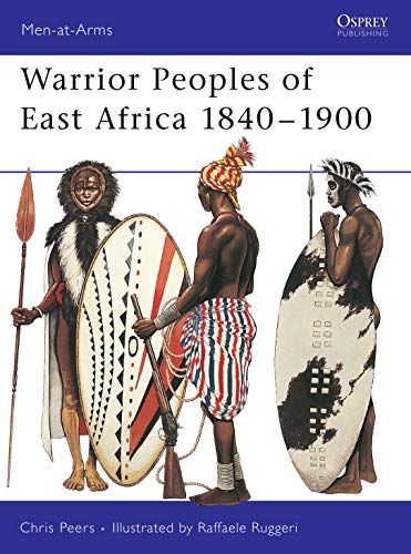Warrior Peoples of East Africa 1840–1900 (Men-at-Arms Book 411) (English Edition)