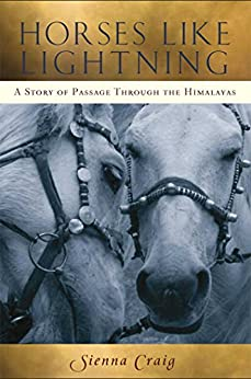 Horses Like Lightning: A Story of Passage Through the Himalayas by [Sienna Craig]