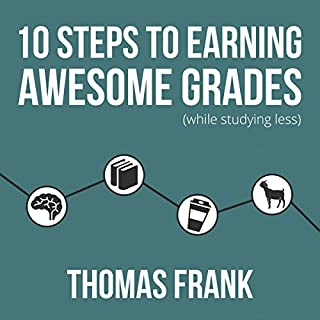 10 Steps to Earning Awesome Grades (While Studying Less) audiobook cover art
