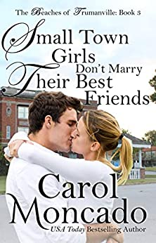 Small Town Girls Don't Marry Their Best Friends: Contemporary Christian Romance (Beaches of Trumanville Book 3) by [Carol Moncado]