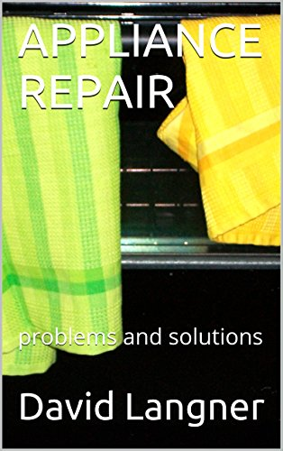 APPLIANCE REPAIR: problems and solutions (English Edition)