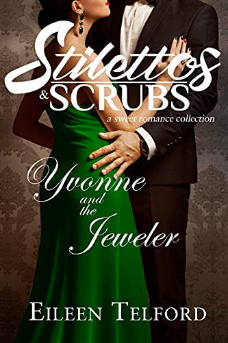 Yvonne and the Jeweler (A Sweet Romance Collection. Stilettos & Scrubs) (English Edition)