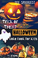 Trick or Treat? The Spookiest Halloween Joke Book for Kids: A Fun and Interactive Gift for 6-12 Years Old ( With Funny Illustrations!)