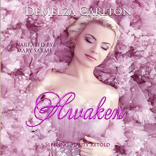 Awaken: Sleeping Beauty Retold Audiobook By Demelza Carlton cover art