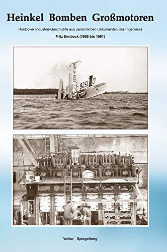Heinkel Bomben Großmotoren: Rostocker Industrie-Geschichte nach Dokumenten des Ingenieurs Fritz Eimbeck ( 1905 - 1991)