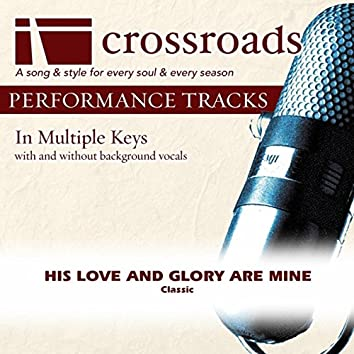 His Love And Glory Are Mine [Performance Track]