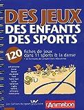 Des jeux, des enfants, des sports : 120 fiches de jeux dans 11 sports & la danse et 20 formules de compétitions éducatives