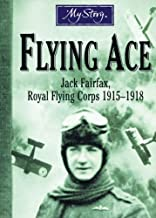 My Story: Flying Ace: Jack Fairfax, Royal Flying Corps, 1915-1918