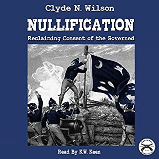 Nullification: Reclaiming Consent of the Governed     The Wilson Files, Book 2              By:                                                                                                                                 Clyde N. Wilson                               Narrated by:                                                                                                                                 K.W. Keene                      Length: 2 hrs and 33 mins     3 ratings     Overall 4.0