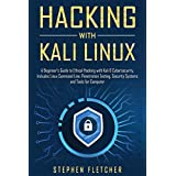 Hacking with Kali Linux: A Beginner's Guide to Ethical Hacking with Kali & Cybersecurity, Includes Linux Command Line, Penetration Testing, Security Systems and Tools for Computer (English Edition)
