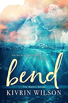 Bend (The Waters Series Book 1) by [Kivrin Wilson]