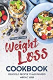 Weight Loss Cookbook: Delicious Recipes to Aid in Rapid Weight Loss