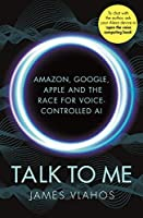Talk to Me: Amazon, Google, Apple and the Race for Voice-Controlled AI