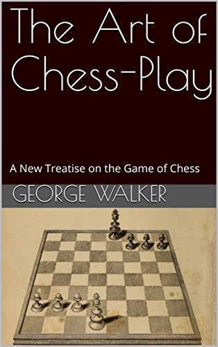 Download The Art of Chess-Play: A New Treatise on the Game of Chess (English Edition) B079P89LZ9