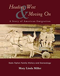 Heading West & Moving On: A Story of American Emigration: Eads-Tipton Family History and Genealogy
