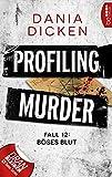 Profiling Murder - Fall 12: Böses Blut von Dania Dicken