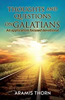 Thoughts and Questions on Galatians: (An Application Focused Devotional)