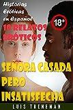 Señora casada pero insatisfecha: 10 relatos eróticos en español (Esposo Cornudo, Esposa caliente, Humillación, Fantasía erótica, Sexo Interracial, parejas liberales, Infidelidad Consentida)