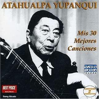 Mis 30 Mejores Canciones by YUPANQUI,ATAHUALPA (2007-03-02)