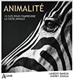 Animalité - 12 clés pour comprendre la cause animale