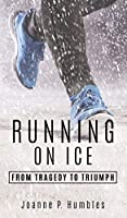 Running On Ice: from Tragedy to Triumph