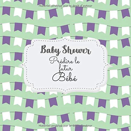 Baby Shower Prédire le futur bébé: Carnet de prédictions du nouvel arrivant | contient 100 pages | 8,5 x 8,5 pouces | pronostics taille,sexe,prénom,etc