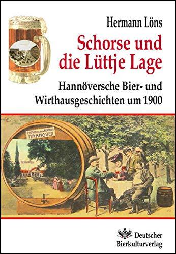 Schorse und die Lüttje Lage: Hannöverschen Bier- und Wirtshausgeschichten um 1900 (Beiträge zur Hermann Löns Forschung)