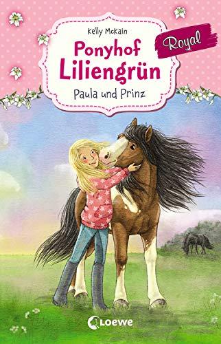 Ponyhof Liliengrün Royal 2 - Paula und Prinz: Pferdebuch für Mädchen ab 7 Jahre