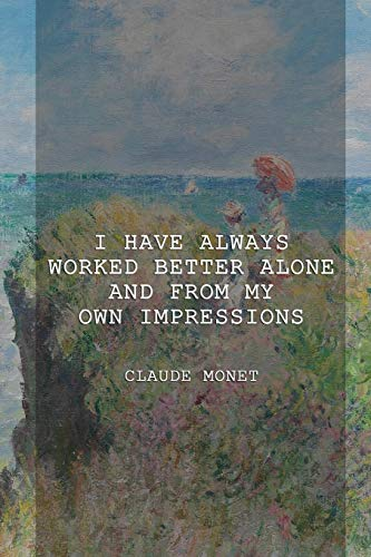 I Have Always Worked Better Alone And From My Own Impressions: Monet Notebook Journal Composition Blank Lined Diary Notepad 120 Pages Paperback People