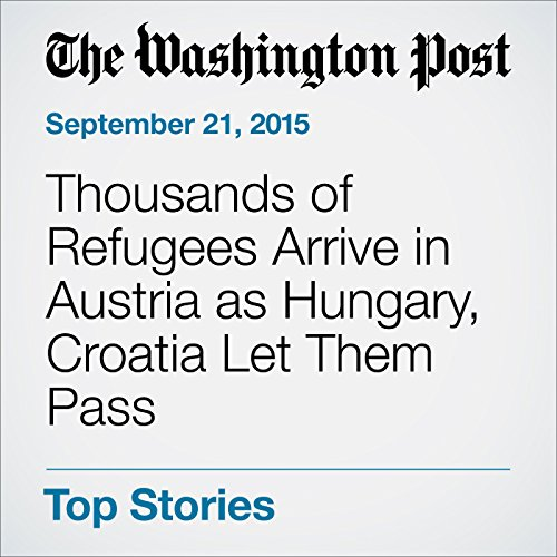 Thousands of Refugees Arrive in Austria as Hungary, Croatia Let Them Pass cover art