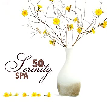Serenity Spa 50 - Relaxing Spa Music and Zen Soothing Tracks with Nature Sounds for Massage, Spa Therapy and Beauty Treatments, Ambient for Relaxation