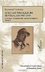 Avec les tirailleurs sénégalais 1917-1919 - Lettres inédites du front d'Orient de Raymond Escholier