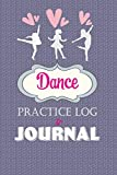 Dance Practice Log & Journal: A Cute Notebook for a Dancer - Perfect gift for a Jazz, Ballet, Tap, Contemporary or Hip Hop Dancer
