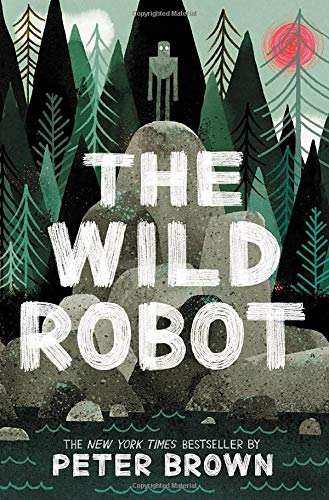 Compare Textbook Prices for The Wild Robot The Wild Robot, 1 Reprint Edition ISBN 9780316382007 by Brown, Peter