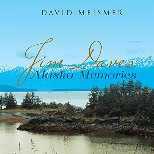 Jim Daves Alaska Memories Audiobook By David Meismer cover art