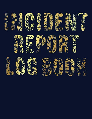 Incident Report Log Book: Record All Accidents In Your Business. Perfect For Small Business, Security, Restaurant, School, Workplace, Reception, Company,