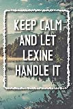 Keep Calm and let LEXINE handle it Lined Notebook / LEXINE Journal Gift for a Girl or a Woman names LEXINE, 120 Pages, 6x9, Soft Cover, Matte Finish