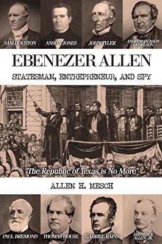 Ebenezer Allen – : Statesman, Entrepreneur, and Spy by [Allen H.  Mesch]