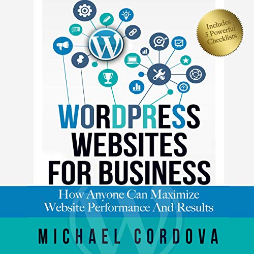 Wordpress Websites for Business     How Anyone Can Maximize Website Performance and Results              By:                                                                                                                                 Michael Cordova                               Narrated by:                                                                                                                                 E. Roy Worley                      Length: 6 hrs and 39 mins     Not rated yet     Overall 0.0