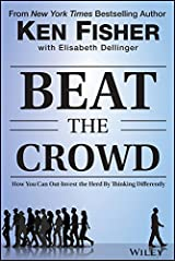 Beat the Crowd: How You Can Out-Invest the Herd by Thinking Differently (Fisher Investments Press) Kindle Edition