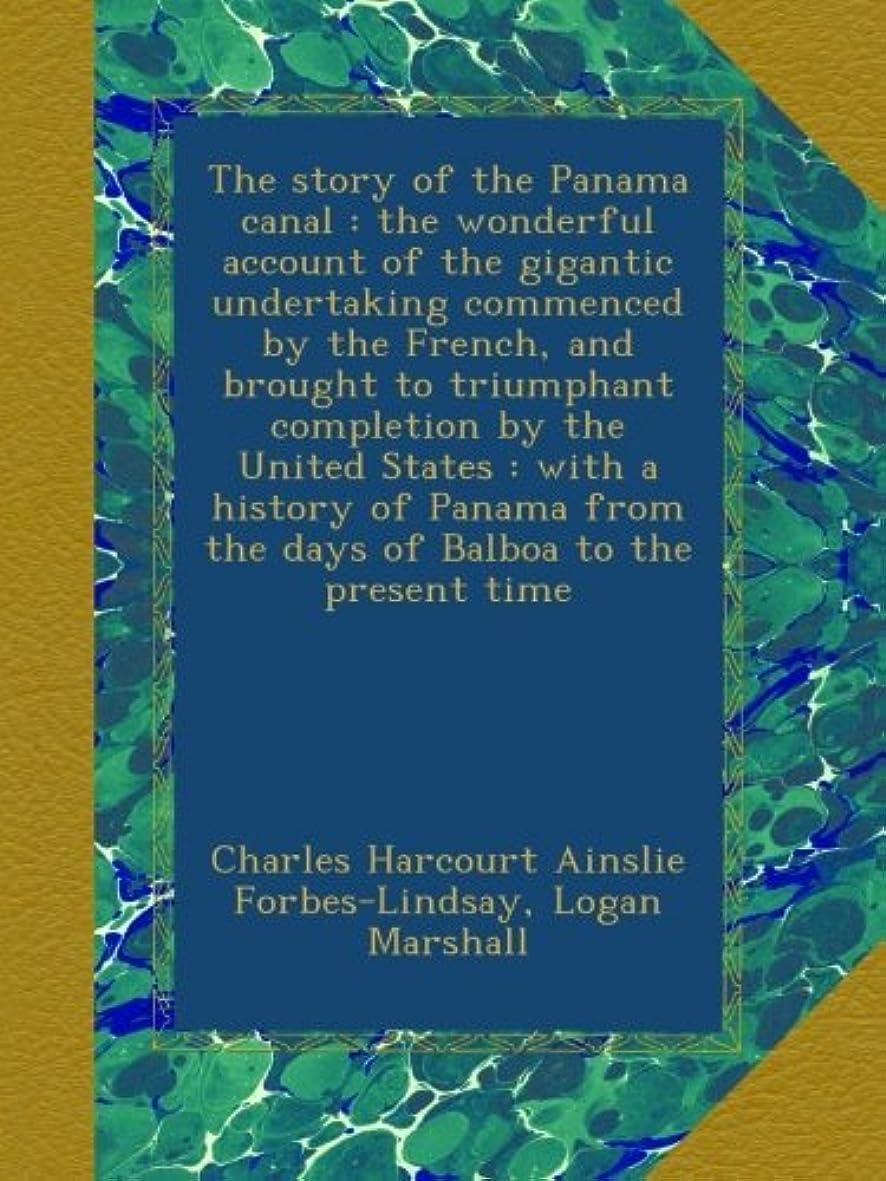 シュガー石鹸カカドゥThe story of the Panama canal : the wonderful account of the gigantic undertaking commenced by the French, and brought to triumphant completion by the United States : with a history of Panama from the days of Balboa to the present time