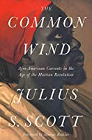 The Common Wind: Afro-American Currents in the Age of the Haitian Revolution