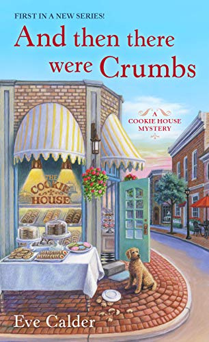 And Then There Were Crumbs: A Cookie House Mystery