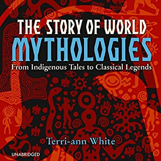 The Story of World Mythologies: From Indigenous Tales to Classical Legends cover art