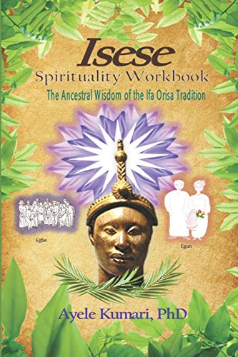 Isese Spirituality Workbook: The Ancestral Wisdom of the Ifa Orisa Tradition