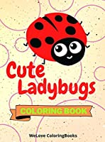Cute Ladybugs Coloring Book: Funny Ladybugs Coloring Book Adorable Ladybugs Coloring Pages for Kids 25 Incredibly Cute and Lovable Ladybugs