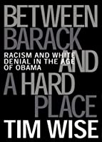 Between Barack and a Hard Place: Racism and White Denial in the Age of Obama (City Lights Open Media)