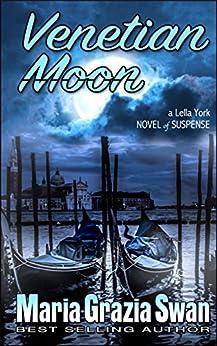 Venetian Moon: Death Under the Venice Moon (Lella York Mysteries Book 2) by [Maria Grazia Swan]