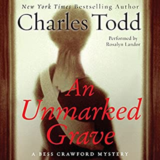 An Unmarked Grave     A Bess Crawford Mystery, Book 4              By:                                                                                                                                 Charles Todd                               Narrated by:                                                                                                                                 Rosalyn Landor                      Length: 8 hrs and 31 mins     301 ratings     Overall 4.4