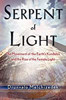 Serpent of Light: The Movement of the Earth's Kundalini and the Rise of the Female Light